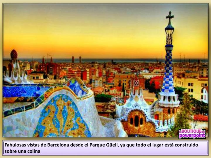 Fabulosas vistas de Barcelona desde el Parque Güell, ya que todo el lugar está construido sobre una colina