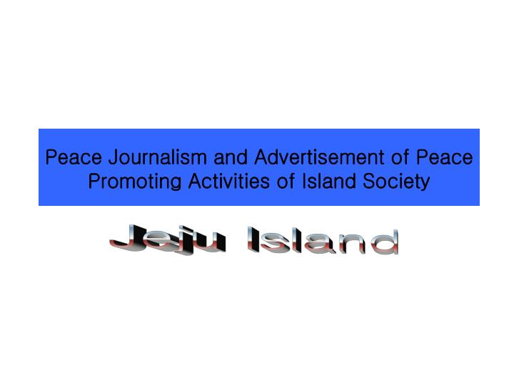 Peace journalism and advertisement of peace promoting activities of island society