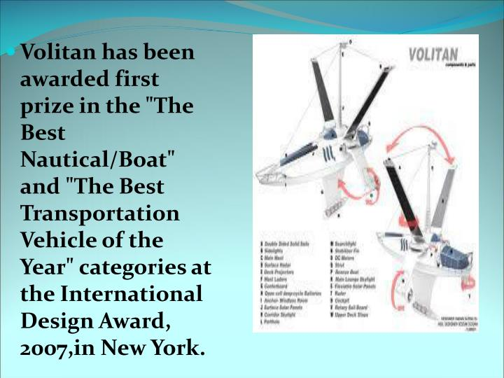 """Volitan has been awarded first prize in the """"The Best Nautical/Boat"""" and """"The Best Transportation Vehicle of the Year"""" categories at the International Design Award, 2007,in New York."""