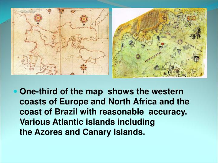 One-third of the map  shows the western coasts ofEuropeandNorth Africa and the coast ofBrazilwith reasonable  accuracy. Various Atlantic islands including theAzoresandCanary Islands.