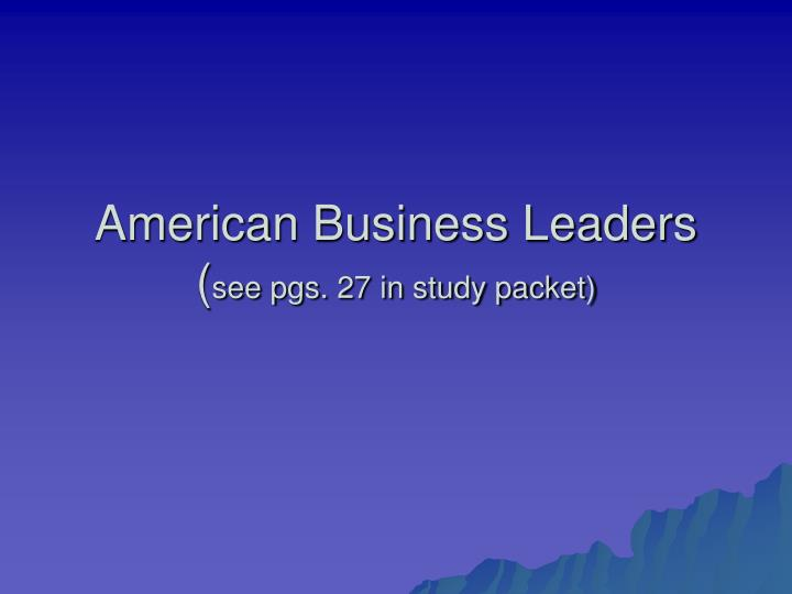 american business leaders see pgs 27 in study packet