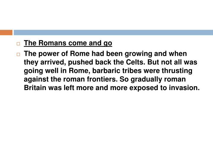The Romans come and go