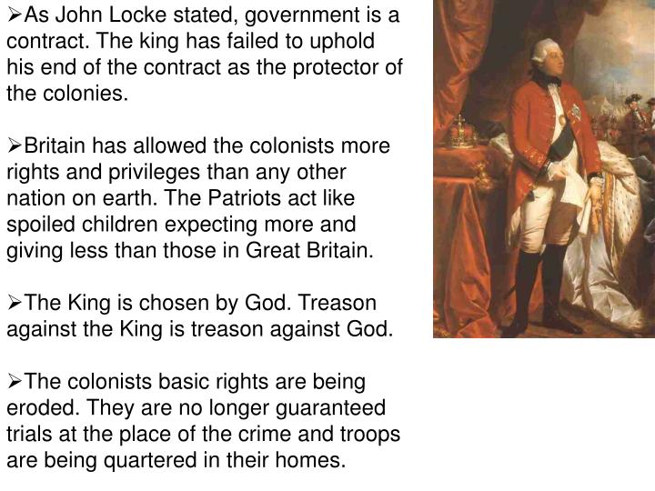 As John Locke stated, government is a contract. The king has failed to uphold his end of the contract as the protector of the colonies.