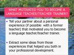 w hat motivated you to become a language teacher teacher trainer