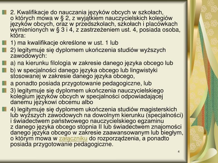 2. Kwalifikacje do nauczania języków obcych wszkołach, októrych mowa w§2, zwyjątkiem nauczycielskich kolegiów języków obcych, oraz wprzedszkolach, szkołach iplacówkach wymienionych w§3 i4, zzastrzeżeniem ust.4, posiada osoba, która: