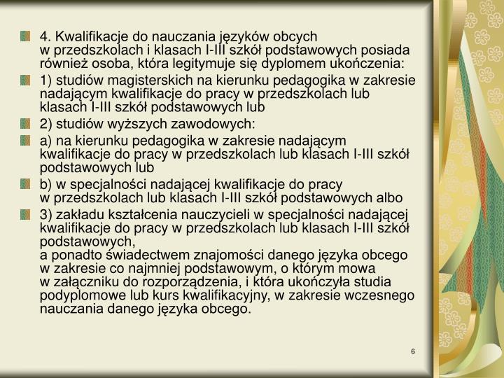 4. Kwalifikacje do nauczania języków obcych wprzedszkolach iklasach I-III szkół podstawowych posiada również osoba, która legitymuje się dyplomem ukończenia: