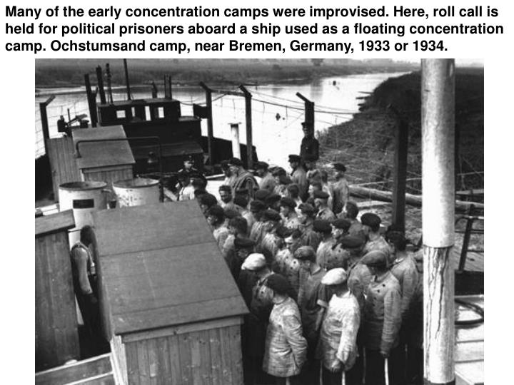 Many of the early concentration camps were improvised. Here, roll call is held for political prisoners aboard a ship used as a floating concentration camp. Ochstumsand camp, near Bremen, Germany, 1933 or 1934.