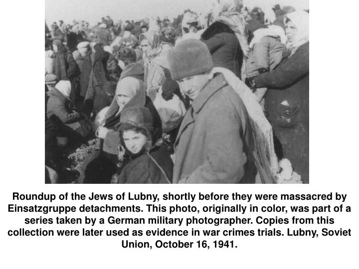 Roundup of the Jews of Lubny, shortly before they were massacred by Einsatzgruppe detachments. This photo, originally in color, was part of a series taken by a German military photographer. Copies from this collection were later used as evidence in war crimes trials. Lubny, Soviet Union, October 16, 1941.