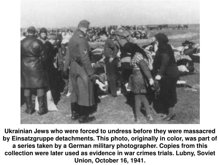 Ukrainian Jews who were forced to undress before they were massacred by Einsatzgruppe detachments. This photo, originally in color, was part of a series taken by a German military photographer. Copies from this collection were later used as evidence in war crimes trials. Lubny, Soviet Union, October 16, 1941.