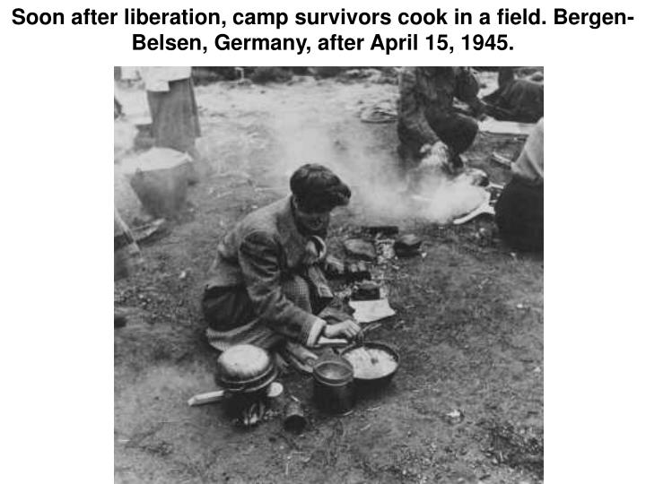 Soon after liberation, camp survivors cook in a field. Bergen-Belsen, Germany, after April 15, 1945.