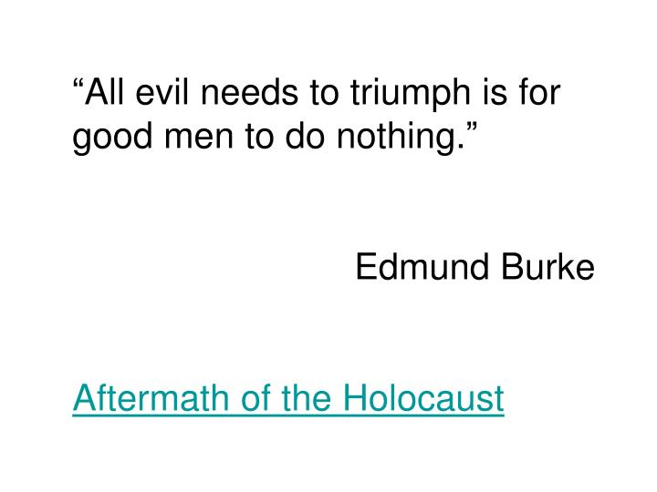 """""""All evil needs to triumph is for good men to do nothing."""""""