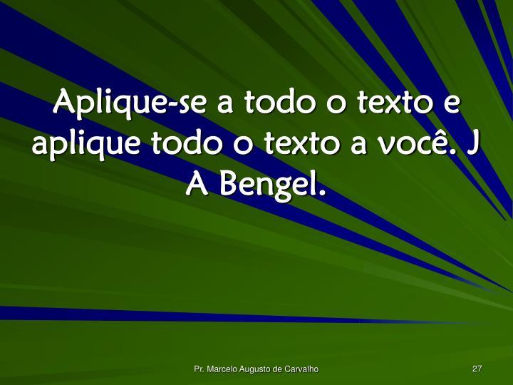 Aplique-se a todo o texto e aplique todo o texto a você. J A Bengel.