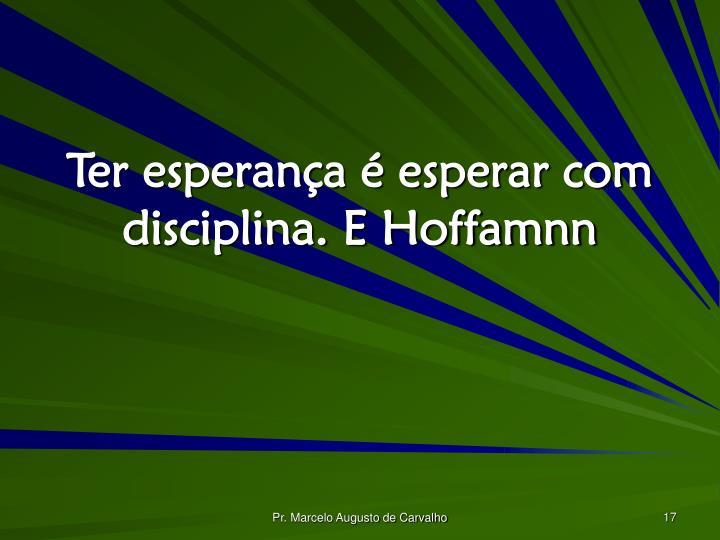Ter esperança é esperar com disciplina. E Hoffamnn