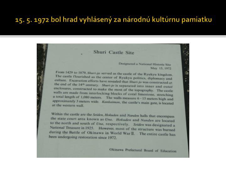 15. 5. 1972 bol hrad vyhlásený za národnú kultúrnu pamiatku