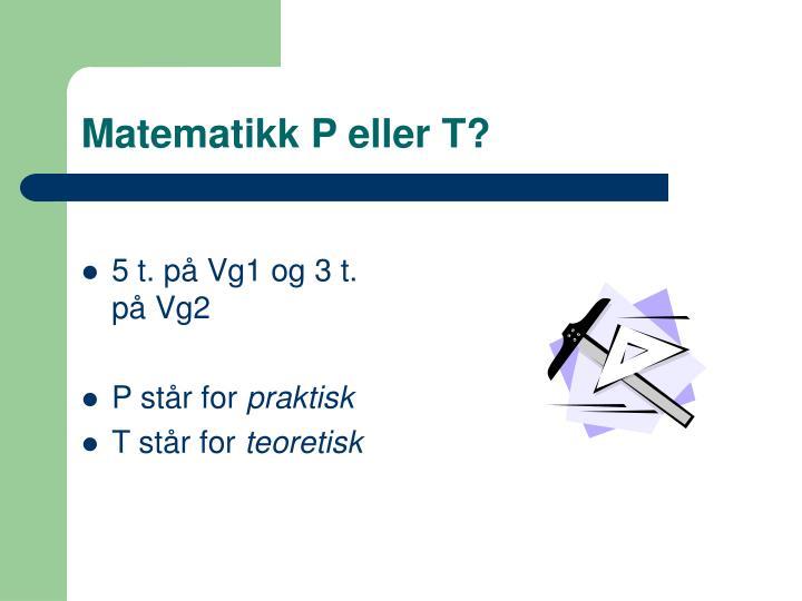 Matematikk P eller T?