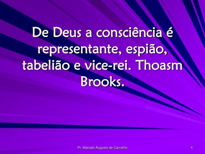 De Deus a consciência é representante, espião, tabelião e vice-rei. Thoasm Brooks.