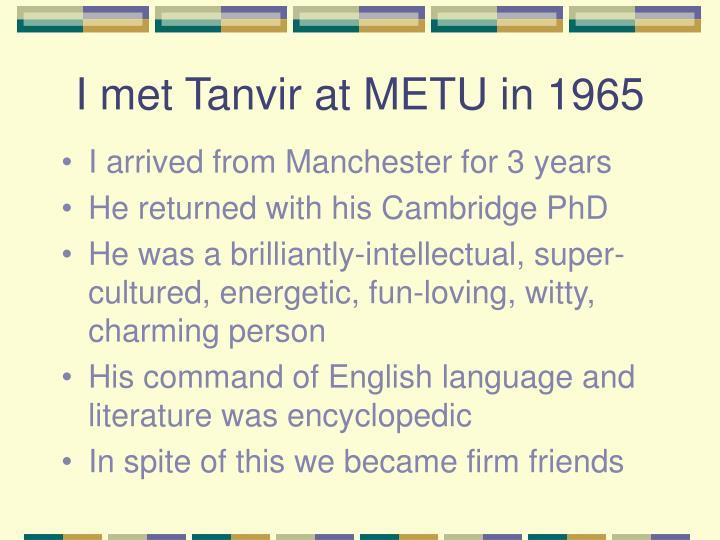 I met Tanvir at METU in 1965