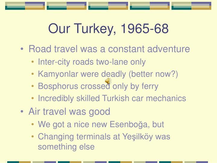 Our Turkey, 1965-68