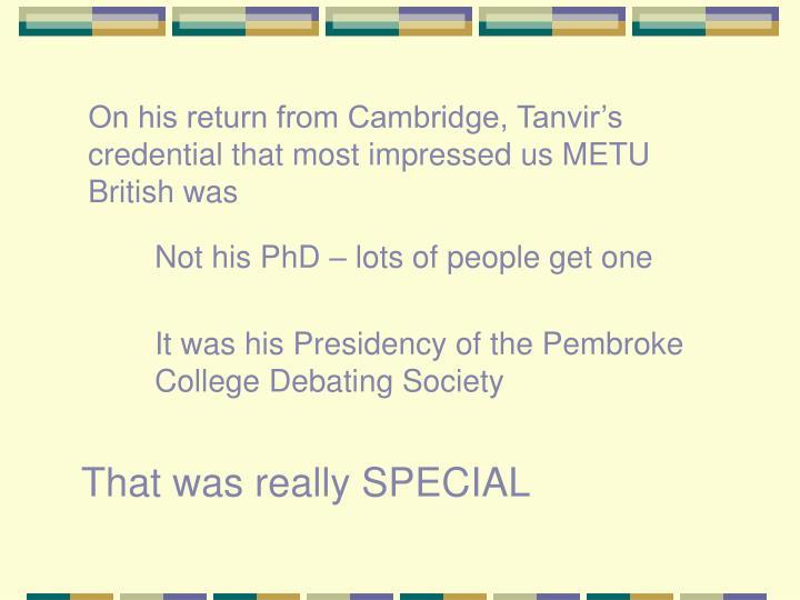 On his return from Cambridge, Tanvir's credential that most impressed us METU British was