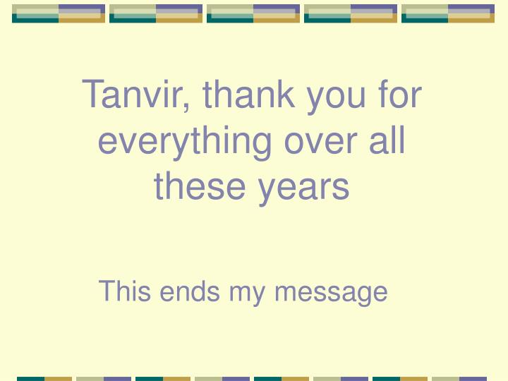 Tanvir, thank you for everything over all these years