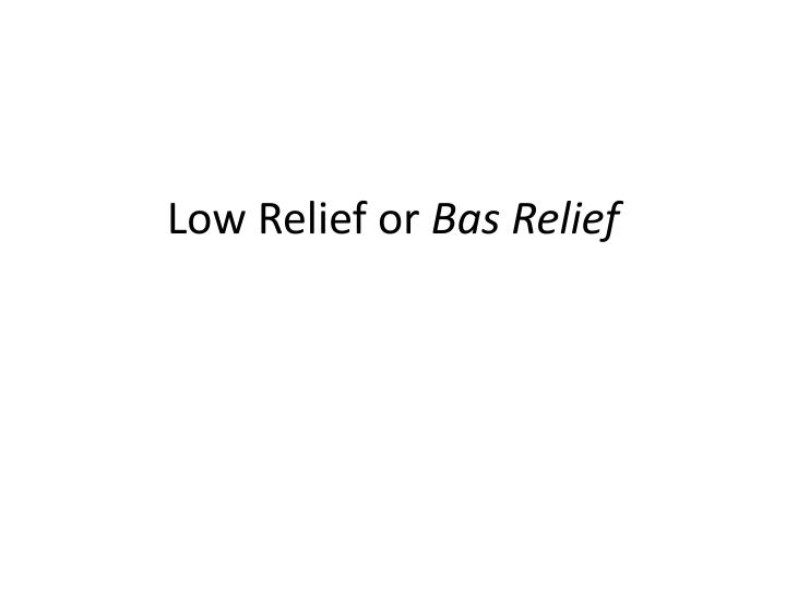 Low Relief or