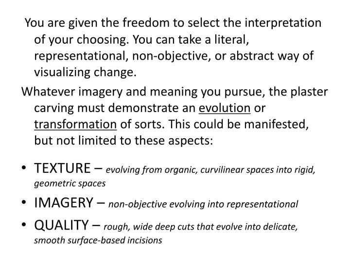 You are given the freedom to select the interpretation of your choosing. You can take a literal, representational, non-objective, or abstract way of visualizing change.