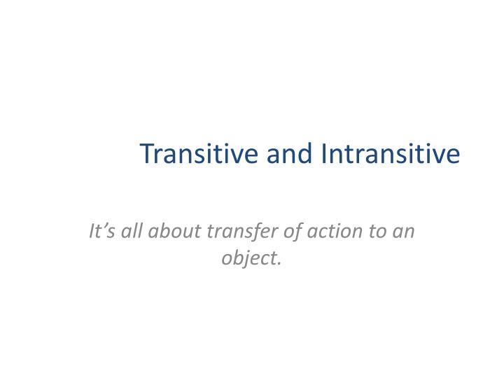 Transitive and Intransitive