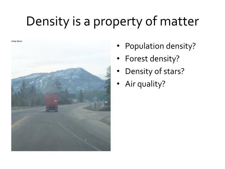 Density is a property of matter