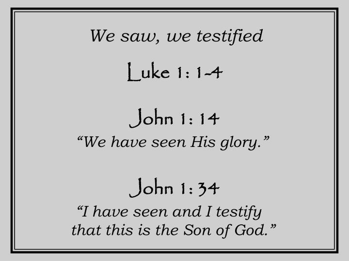 We saw, we testified