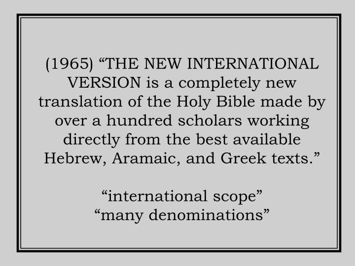 """(1965) """"THE NEW INTERNATIONAL VERSION is a completely new translation of the Holy Bible made by over a hundred scholars working directly from the best available Hebrew, Aramaic, and Greek texts."""""""