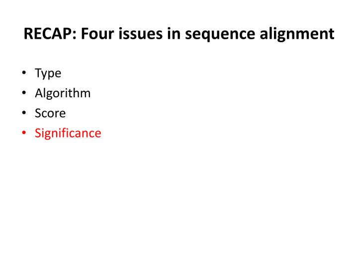 RECAP: Four issues in sequence alignment