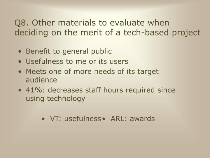 Q8. Other materials to evaluate when deciding on the merit of a tech-based project