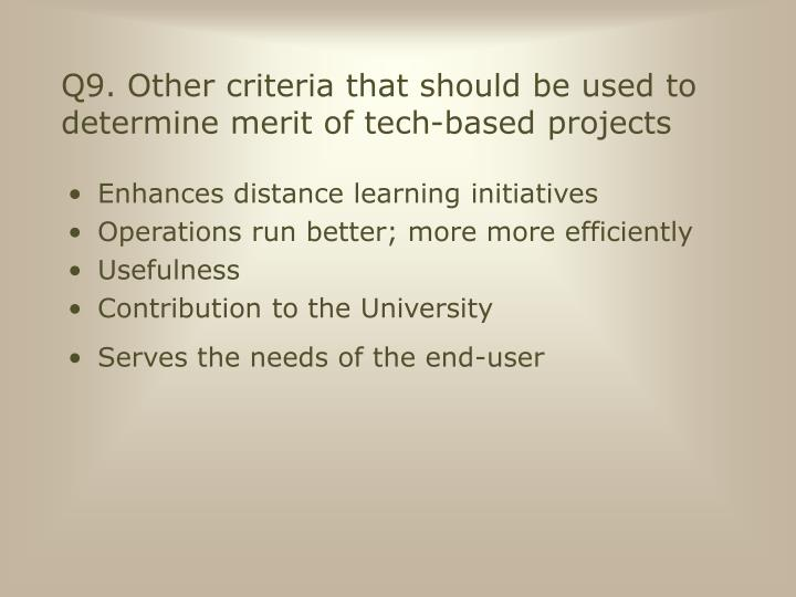 Q9. Other criteria that should be used to determine merit of tech-based projects