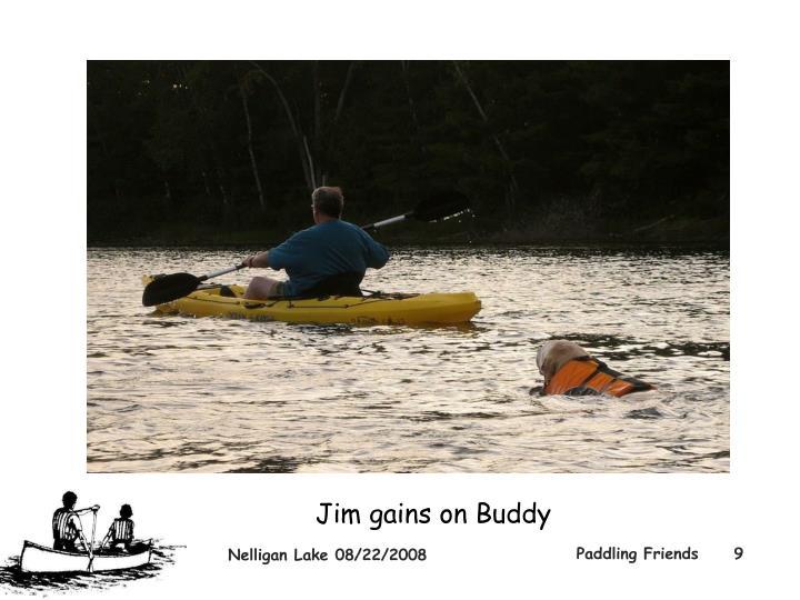 Jim gains on Buddy