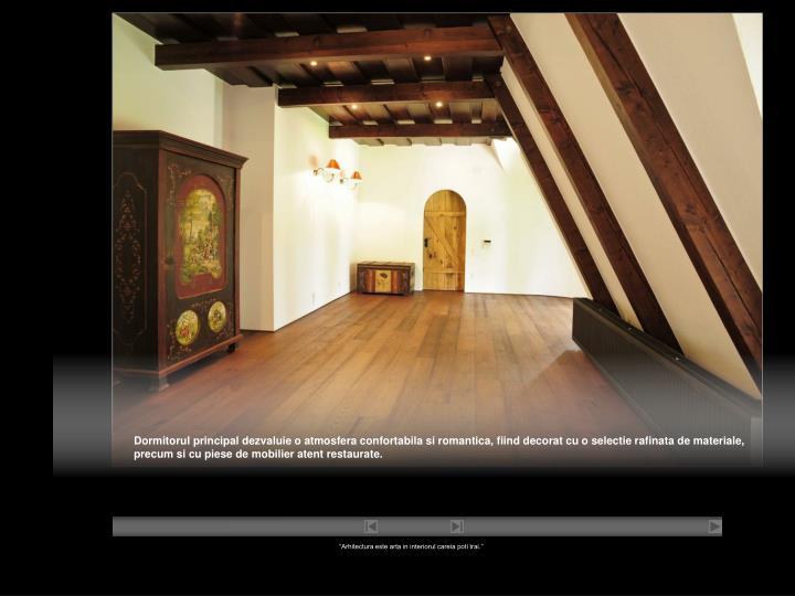 Dormitorul principal dezvaluie o atmosfera confortabila si romantica, fiind decorat cu o selectie rafinata de materiale,