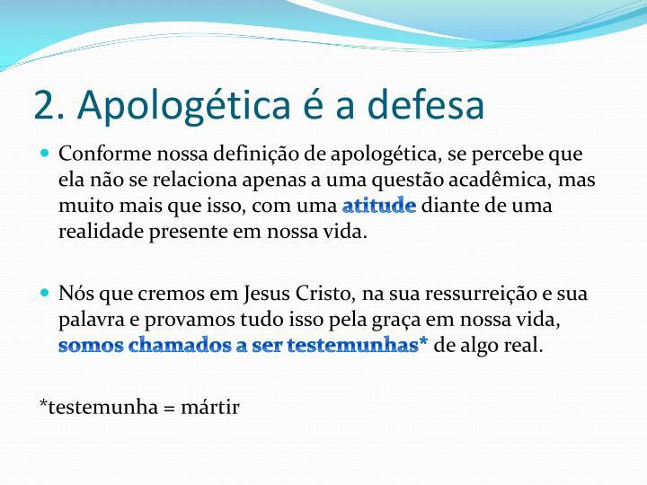 2. Apologética é a defesa