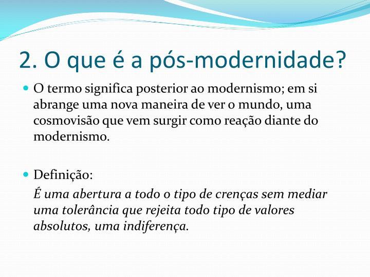 2. O que é a pós-modernidade?