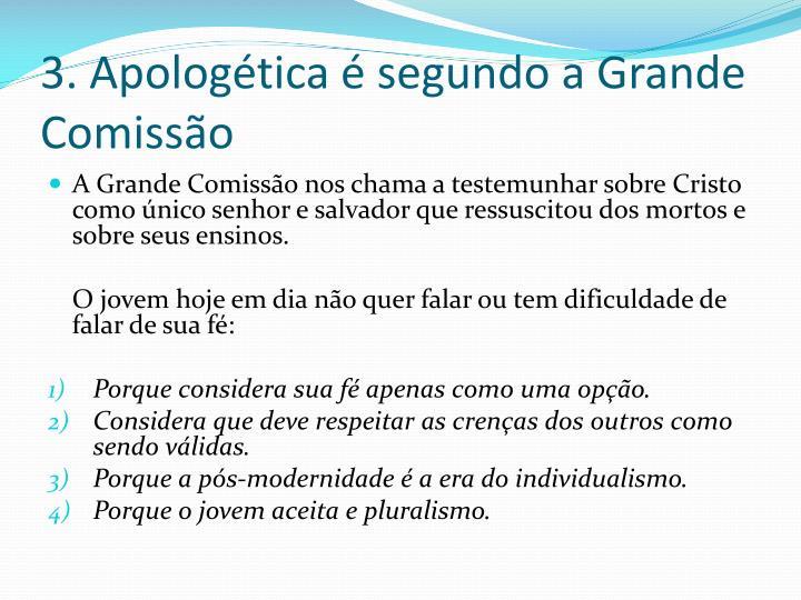 3. Apologética é segundo a Grande Comissão