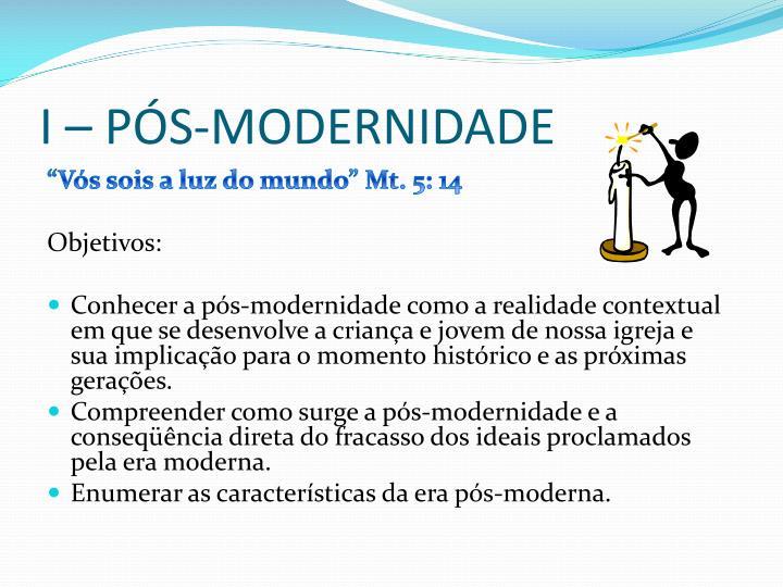 I – Pós-Modernidade