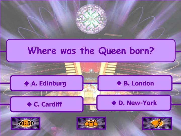 Where was the Queen born?