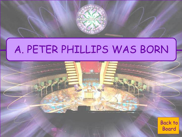 A. PETER PHILLIPS WAS BORN