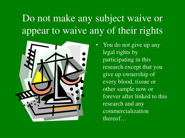 Do not make any subject waive or appear to waive any of their rights