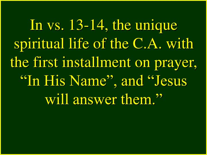"""In vs. 13-14, the unique spiritual life of the C.A. with the first installment on prayer, """"In His Name"""", and """"Jesus will answer them."""""""