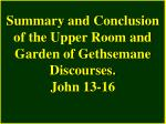 summary and conclusion of the upper room and garden of gethsemane discourses john 13 16