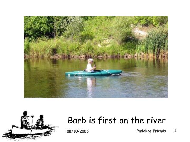 Barb is first on the river