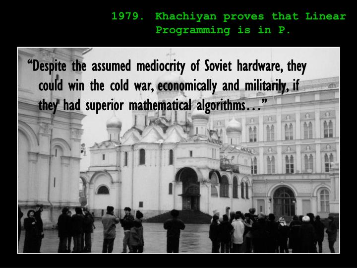 1979.Khachiyan proves that Linear    Programming is in P.