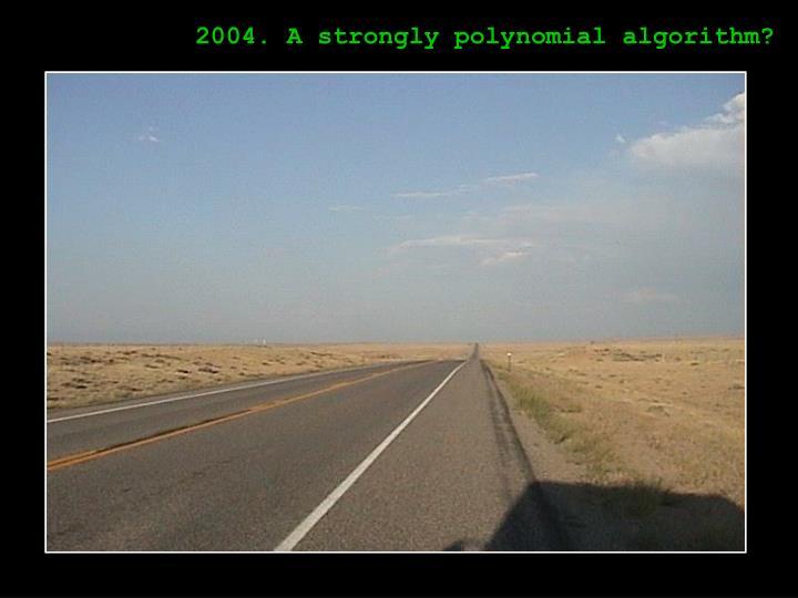2004. A strongly polynomial algorithm?