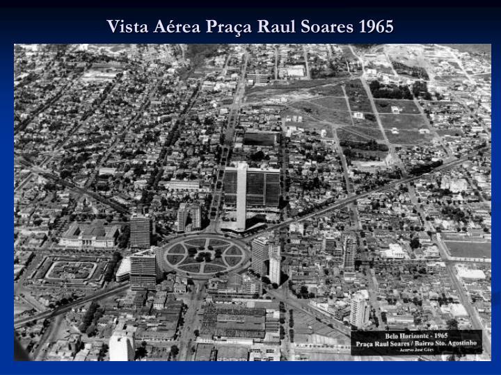 Vista Aérea Praça Raul Soares 1965