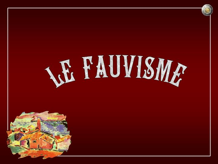 LE FAUVISME