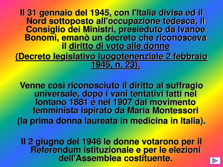 Il 31 gennaio del 1945, con l'Italia divisa ed il Nord sottoposto all'occupazione tedesca, il Consiglio dei Ministri, presieduto da Ivanoe Bonomi, emanò un decreto che riconosceva il
